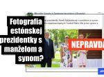 HOAX: Na fotografii vedľa estónskej prezidentky nestojí jej manžel a ani syn